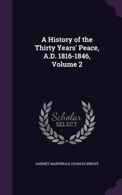 Download A History of the Thirty Years' Peace, A.D. 1816-1846, Volume 2(Hardback) - 2015 Edition PDF