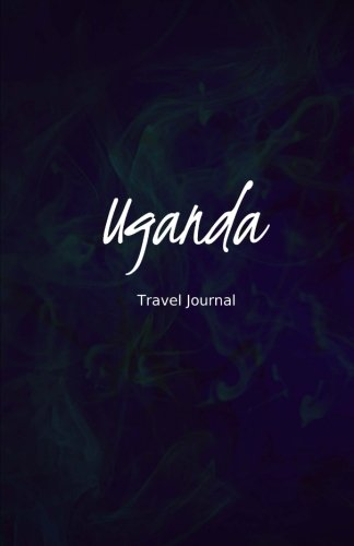 Uganda Travel Journal: Perfect Size 100 Page Travel Notebook Diary