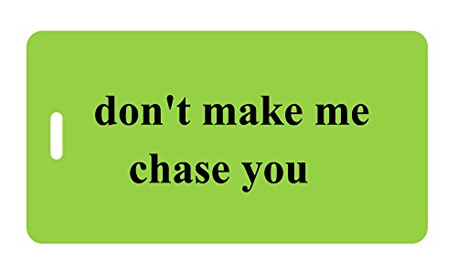 - Luggage Tag - don't make me chase you