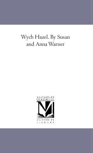 Read Online Wych Hazel. By Susan and Anna Warner ebook