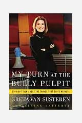 My Turn at the Bully Pulpit: Straight Talk About the Things That Drive Me Nuts Kindle Edition