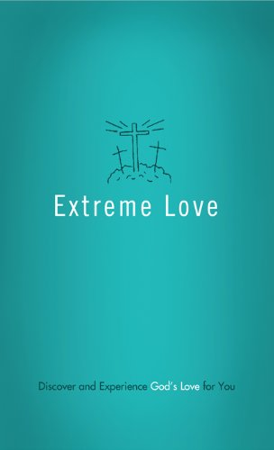 Extreme Love: Discover and Experience God's Love for You (Value Books)