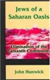Jews of a Saharan Oasis : The Elimination of the Tamanit Community, Hunwick, John, 1558763457