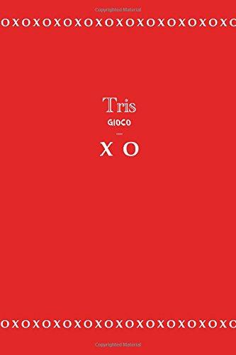 Tris gioco ..... X O: Libro di gioco, 98 pagine, 15.24 x 22.86 cm, Copertina Rosso (Italian Edition)