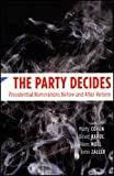 The Party Decides : Presidential Nominations Before and after Reform, Cohen, Marty and Zaller, John, 0226112365