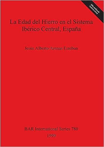 La Edad del Hierro en el Sistema Ibérico Central, España BAR International Series: Amazon.es: Arenas Esteban, Jesús Alberto: Libros