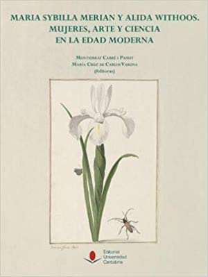 Como Descargar Un Libro Maria Sybilla Merian Y Alida Withoos. Mujeres, Arte Y Ciencia En La Edad Moderna Epub Patria