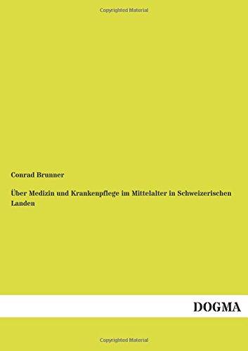 Ueber Medizin und Krankenpflege im Mittelalter in Schweizerischen Landen