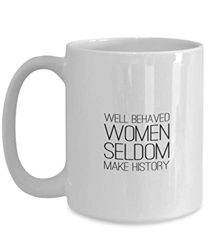 Funny Women Well Behaved Women Seldom Make History Mug Birthday Coffee Gift Idea (Well Behaved Women Seldom Make History Mug)