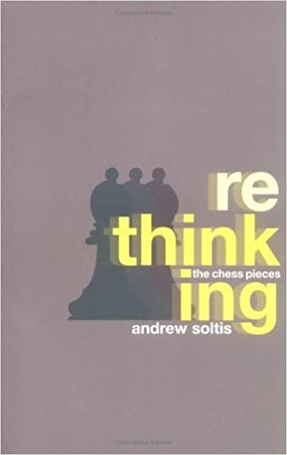Book Rethinking the Chess Pieces by Andrew Soltis (2004-01-01)
