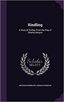 Book Kindling: A Story of To-Day, from the Play of Charles Kenyon