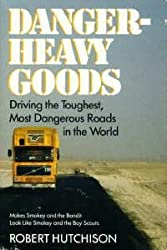 Danger-Heavy Goods: Driving the Toughest, Most Dangerous Roads in the
