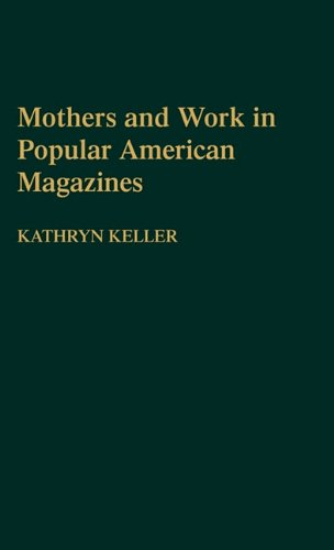 Mothers and Work in Popular American Magazines (Contributions in Women's Studies) by Brand: Praeger