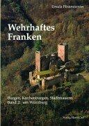 Wehrhaftes Franken, Bd.2, Um Würzburg