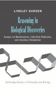 By Lindley Darden - Reasoning in Biological Discoveries: Essays on Mechanisms, Interfield Relations, and Anomaly Resolution