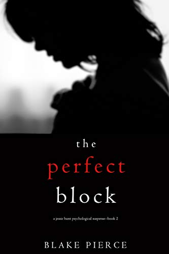 The Perfect Block (A Jessie Hunt Psychological Suspense Thriller-Book Two) ()