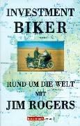 Investment Biker. Rund um die Welt mit Jim Rogers