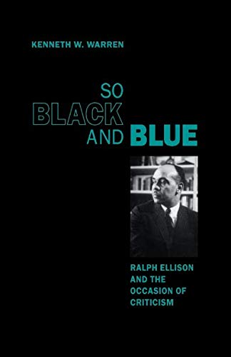So Black and Blue: Ralph Ellison and the Occasion of Criticism