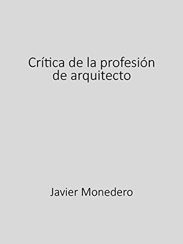 Crítica de la profesión de arquitecto (Spanish Edition ...