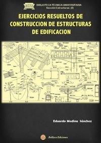 Descargar Libro Ejercicios Resueltos De Construcción De Estructuras De Edificación Eduardo Medina Sanchez