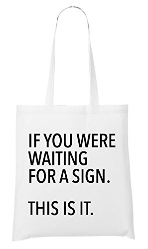 If You Were Waiting For A SIgn Bag White