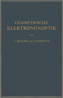 Geometrische Elektronenoptik. Grundlagen und Anwendungen