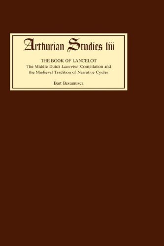The Book of Lancelot: The Middle Dutch `Lancelot' Compilation and the Medieval Tradition of Narrative Cycles (Arthurian Studies)