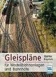 Gleispläne für Modellbahnanlagen und Bahnhöfe (Die Modellbahn-Werkstatt)