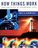 How Things Work : The Physics of Everyday Life, Bloomfield, Louis A., 0471417092