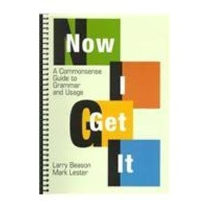 Now I Get It: A Commonsense Guide to Grammar and Usage
