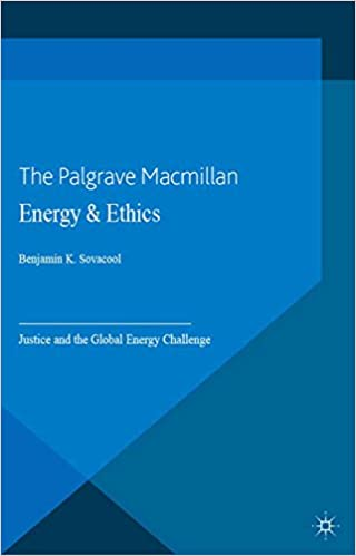 Energy and Ethics: Justice and the Global Energy Challenge (Energy, Climate and the Environment)