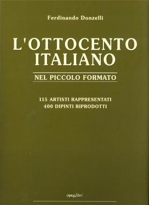 Read Online L'Ottocento italiano nel piccolo formato: 115 artisti rappresentati, 400 dipinti riprodotti ebook