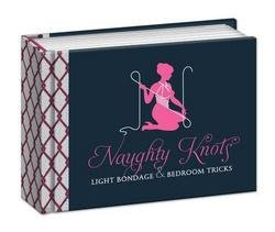 Naughty Knot - Naughty Knots : Light Bondage and Bedroom Tricks (Hardcover)--by Potter Style [2013 Edition]
