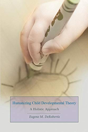 Humanizing Child Developmental Theory: A Holistic Approach