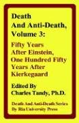 Death and Anti-Death, Volume 3: Fifty Years After Einstein, One Hundred Fifty Years After Kierkegaard (Death & Anti-