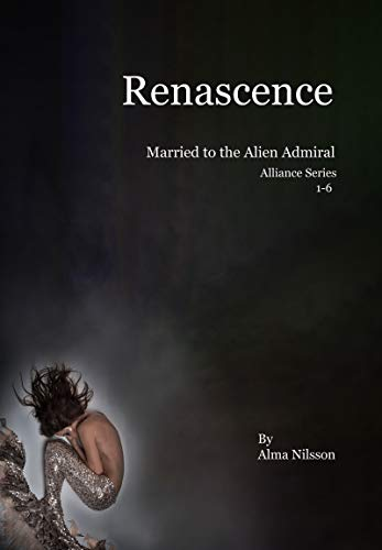 Renascence (Alliance Series 1-6): Married to the Alien Admiral (Science Fiction Romance)