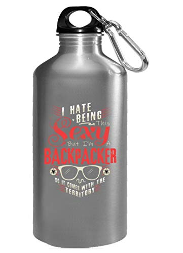 - I Hate Being This Sexy But I'm A Backpacker - Water Bottle