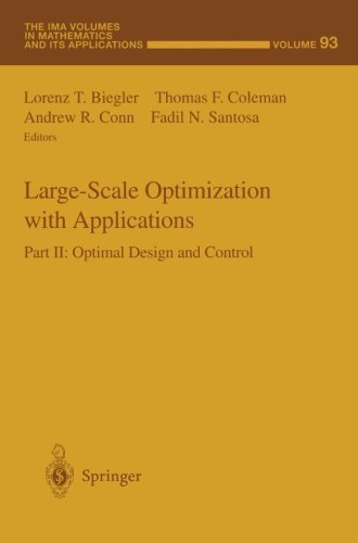 Large-Scale Optimization with Applications: Part II: Optimal Design and Control (The IMA Volumes in Mathematics and its