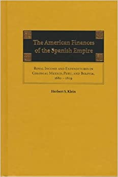 Book The American Finances of the Spanish Empire: Royal Income and Expenditures in Colonial Mexico, Peru, and Bolivia, 1680-1809
