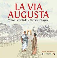 La Via Augusta: tots els secrets de la Tarraco d'August