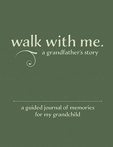 Walk With Me A Grandfather's Story: A Guided Journal of Memories For My Grandchild