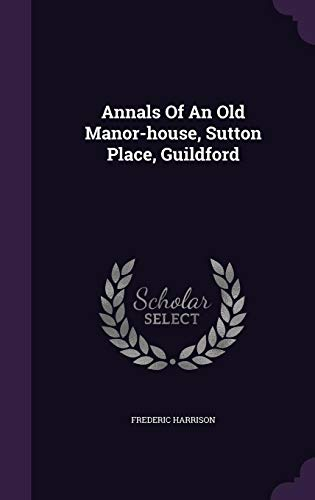 Annals Of An Old Manor-house, Sutton Place, Guildford