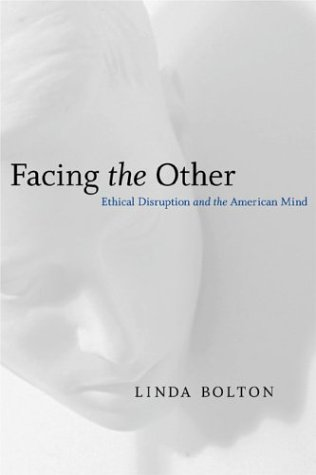 Facing the Other: Ethical Disruption and the American Mind (Horizons in Theory and American Culture)