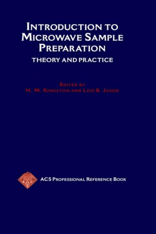 Introduction To Microwave Sample Preparation  Theory And Practice  Acs Professional Reference Book