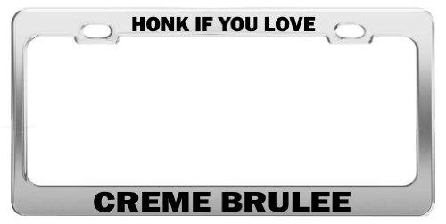 HONK IF YOU LOVE CREME BRULEE Chrome Metal License Plate (Chrome Creme)