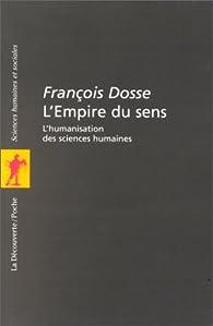 L'Empire du sens. L'humanisation des sciences humaines par François Dosse