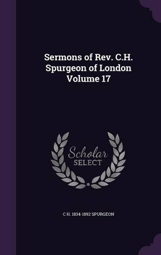 Sermons of REV. C.H. Spurgeon of London Volume 17 pdf epub