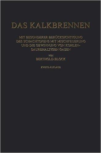 Book Das Kalkbrennen: Mit Besonderer Berücksichtigung des Schachtofens mit Mischfeuerung und die Gewinnung von Kohlensäurehaltigen Gasen (German Edition)