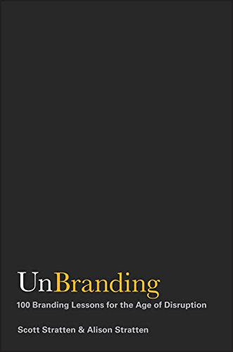 Download UnBranding: 100 Branding Lessons for the Age of Disruption PDF