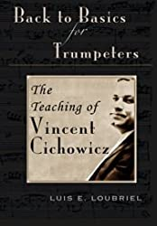 Back to Basics for Trumpeters: The Teaching of Vincent Cichowicz - Luis Loubriel